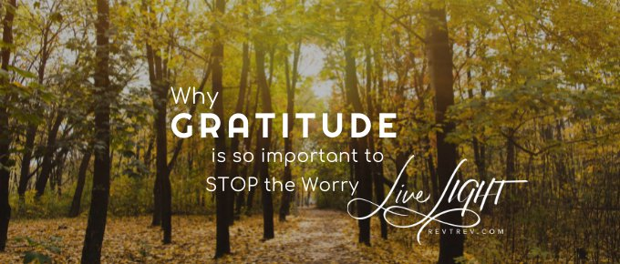 Why Gratitude is so important to STOP the Worry