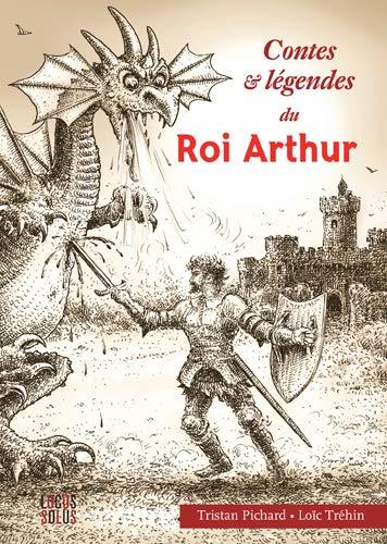 Couverture de Contes et légendes du Roi Arthur, édition Locus Solus