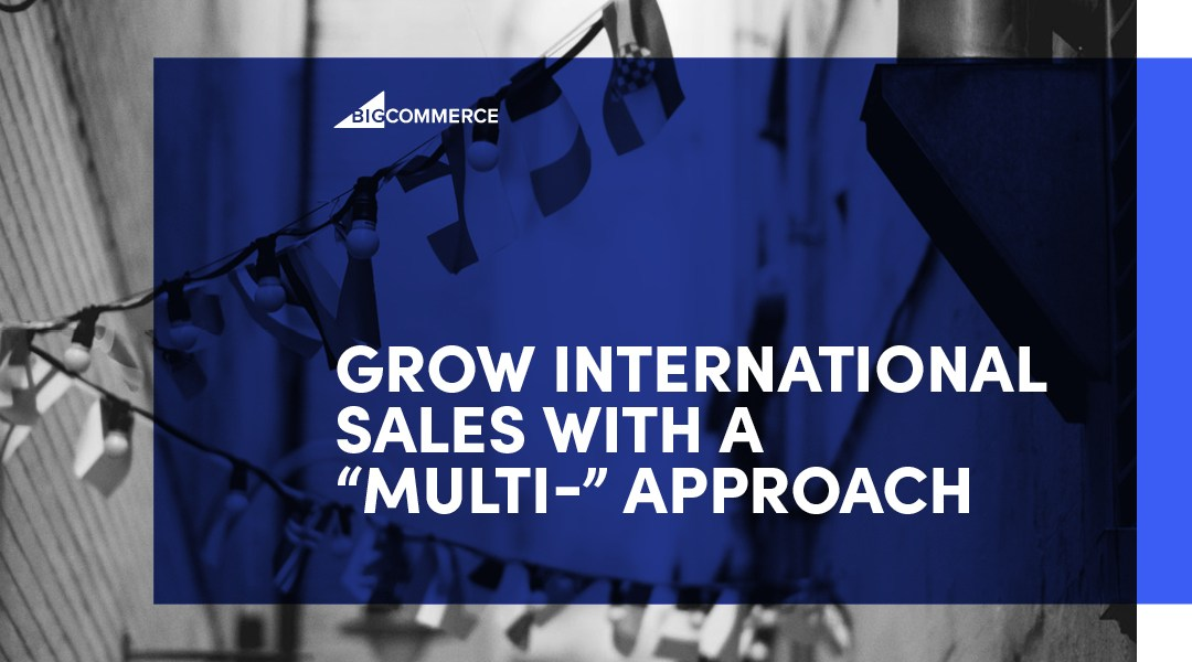 """Grow International Sales with a """"Multi"""" Approach"""