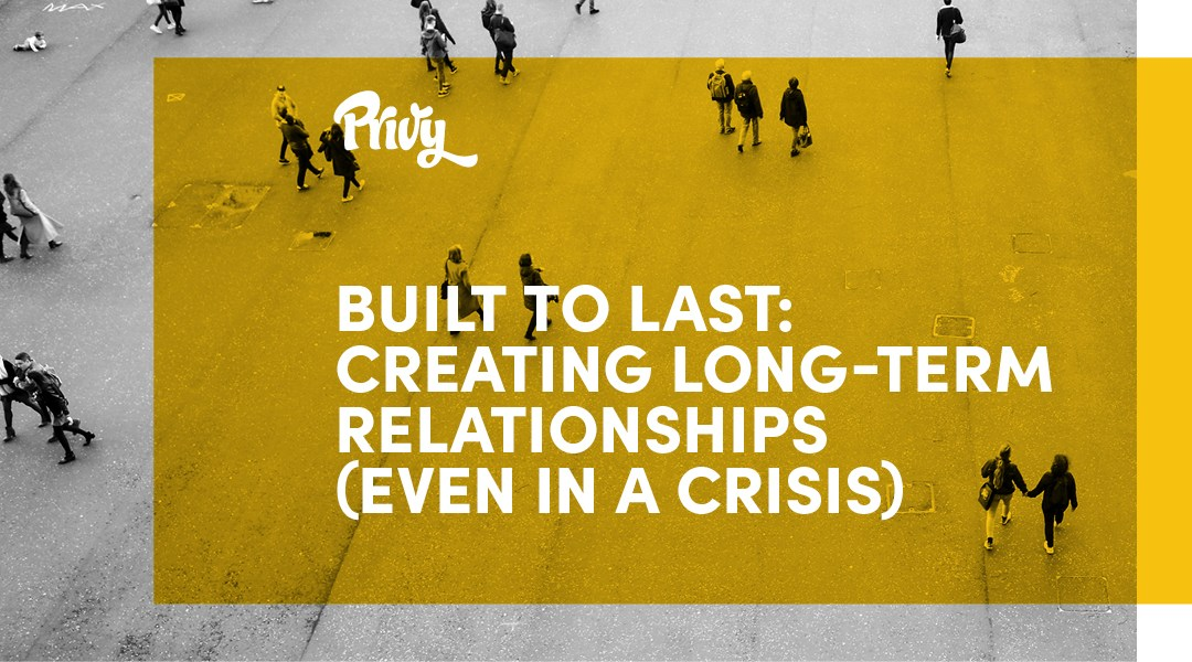 Creating Long-Term Relationships (Even in a Crisis)