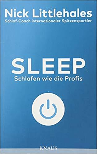 Sleep – Schlafen wie die Profis, Nick Littlehales