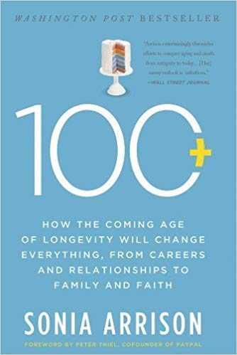 100 Plus: How The Coming Age of Longevity Will Change Everything, Sonia Arrison