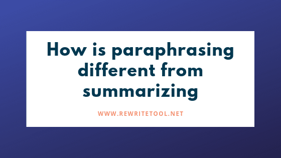 How is paraphrasing different from summarizing