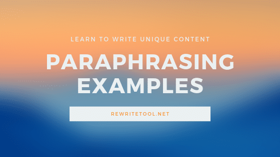 Paraphrasing Examples for a Better Writing | Rewrite tool