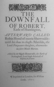 The Downfall of Robert, Earl of Huntington (1598) by Anthony Munday.