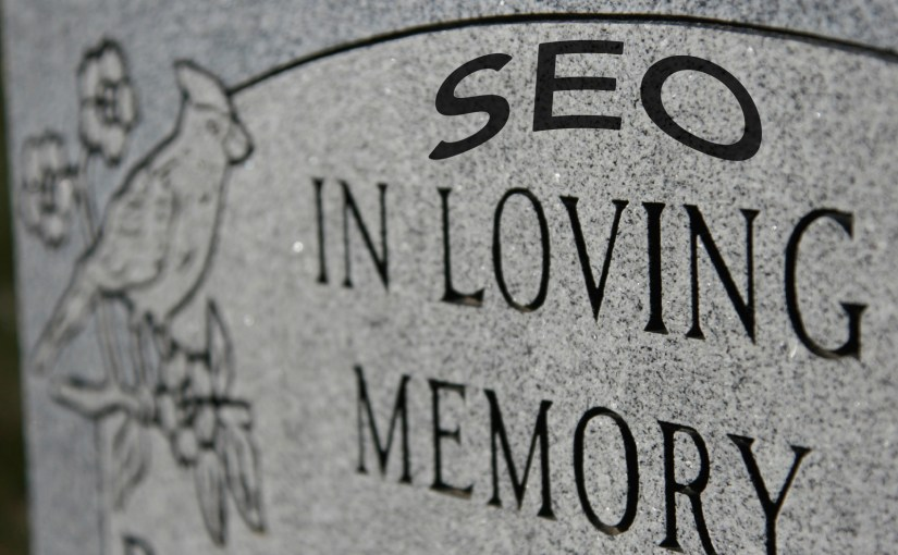 SEO for Google, May Rest In Peace