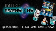 Inside Dimensions #006 – LEGO Portal and E3 News