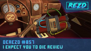 DeREZD #057 – I Expect You To Die Review