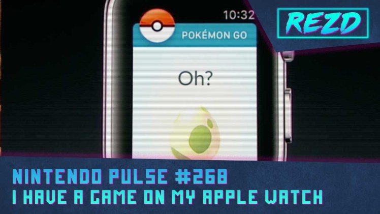 Nintendo Pulse #268 – I Have a Game on my Apple Watch!