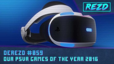 DeREZD #059 – Our PSVR Games of the Year 2016