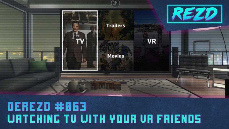 DeREZD #063 – Watching TV With Your VR Friends