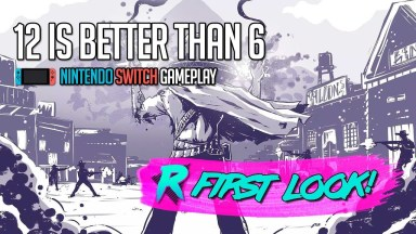 12 Is Better Than 6 - First Look - Nintendo Switch