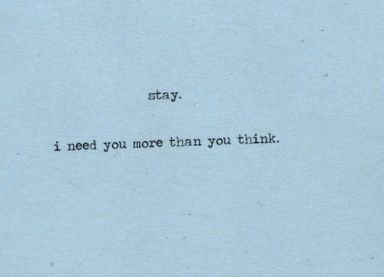 stay, i need you more than you think
