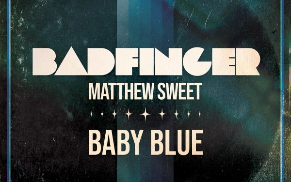 "Modern Rock Icon MATTHEW SWEET Joins Classic Rock Legends BADFINGER For A New Version Of ""Baby Blue!"""