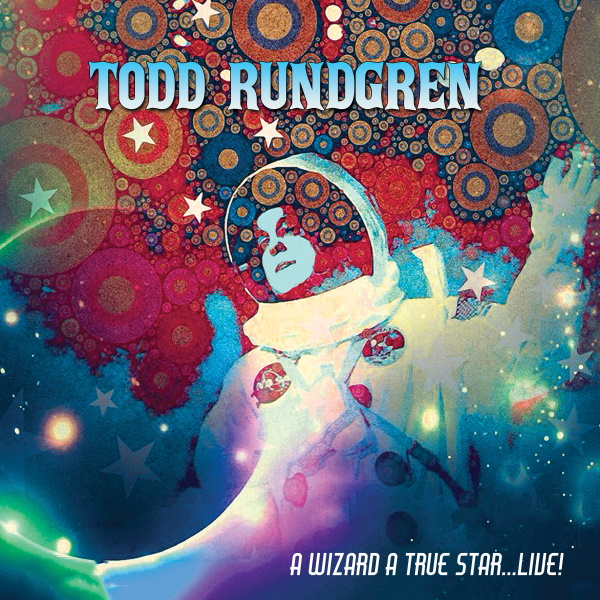 Todd Rundgren's 'A Wizard, A True Star…Live' To Be Released on RAINBOW SWIRL VINYL on March 5, 2021