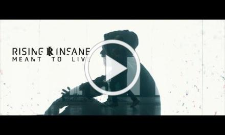 "RISING INSANE Share New Single & Video for ""Meant To Live"""