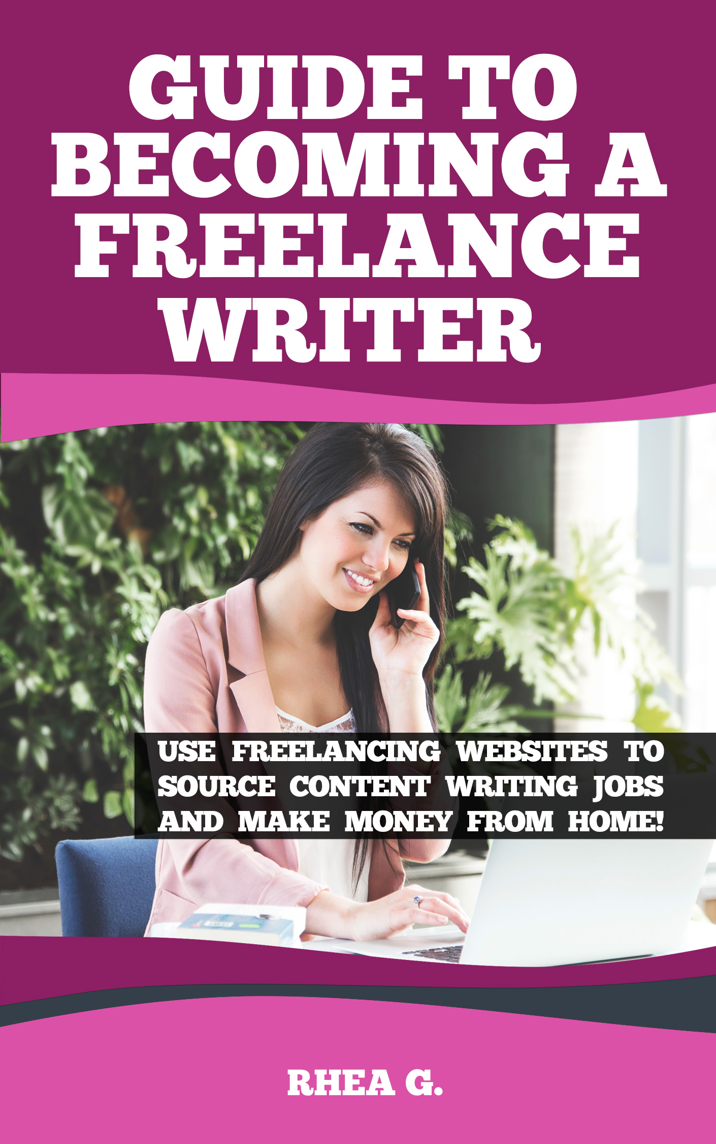 Download eBook for Free – Guide to Becoming a Freelance Writer: Use Freelancing Websites to Source Content Writing Jobs and Make Money from Home!