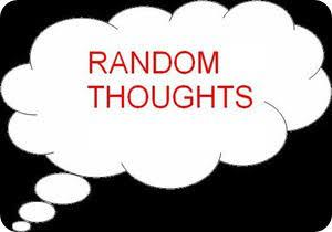 MY RANDOM THOUGHTS…