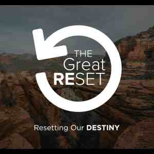 THE GREAT RESET – PART 3