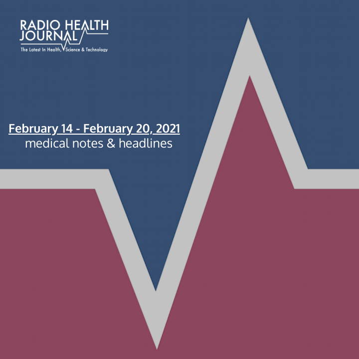 A look at the top medical headlines for the week of February 14, 2021