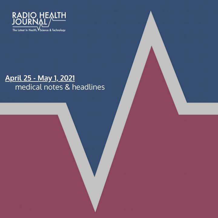 Medical Notes: Week of April 25, 2021