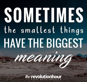 Sometimes the smallest things  have the biggest meaning