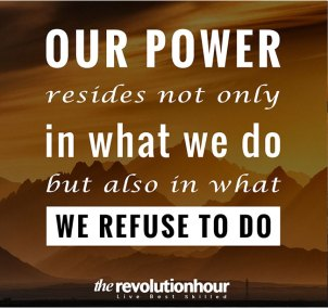 Our-power-resides-not-only-in-what-we-do-but-also-in-what-we-refuse-to-do