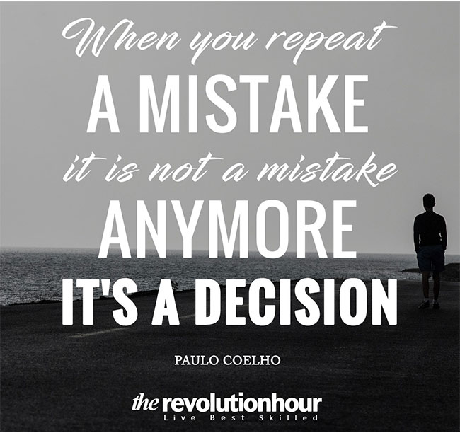 When you repeat a mistake, it's not a mistake anymore-it's a decision
