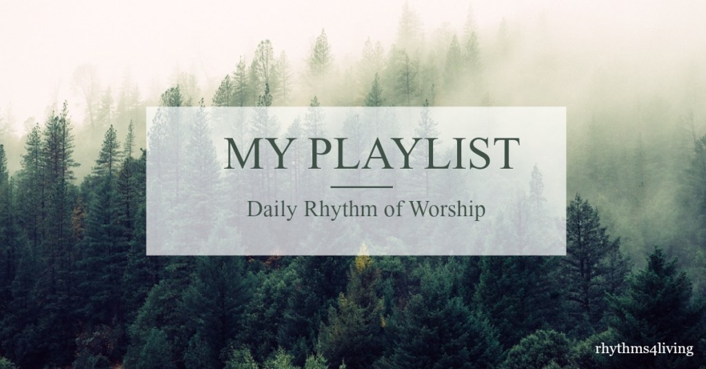my playlist, daily rhythm, worship