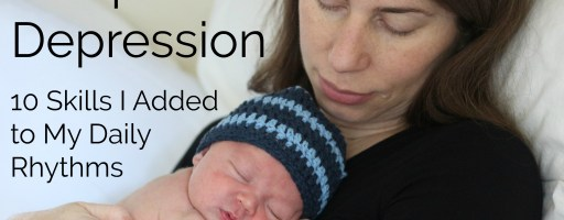 Delayed Postpartum Depression: 10 Skills I Added to My Daily Rhythms