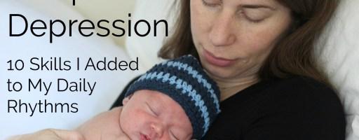 Delayed Postpartum Depression: 10 Skills I Added to My Daily Rhythms