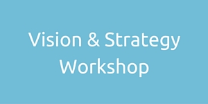 Vision, Strategy, clarity, focus, direction, workshop