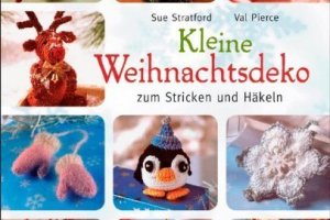 Kleine Weihnachtsdeko: zum Stricken und Häkeln