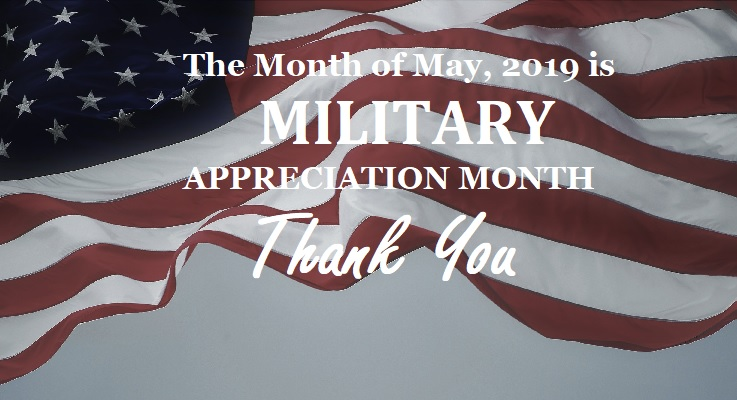 MILITARY APPRECIATION MONTH, 2019- ARMED FORCES DAY, MAY 18, 2019