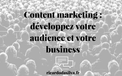 Content marketing : développez votre audience et votre business