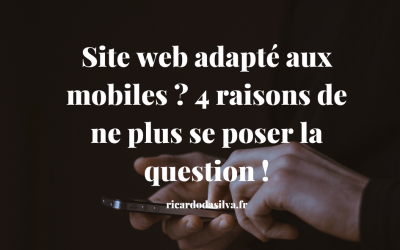 Site web adapté aux mobiles ? 4 raisons de ne plus se poser la question !