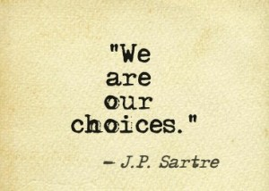We are our choices - Sartre