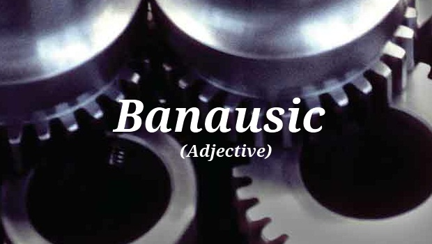 Word of the Day: Banausic