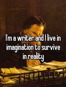 I am a writer, living in imagination to survive in reality