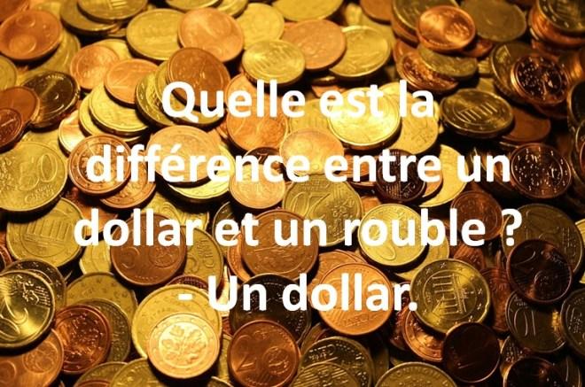 Quelle est la différence entre un dollar et un rouble ? - Un dollar.