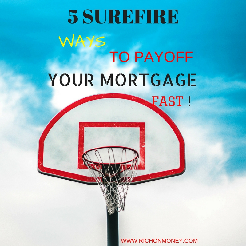 5 Surefire Ways to Payoff Your Mortgage Fast