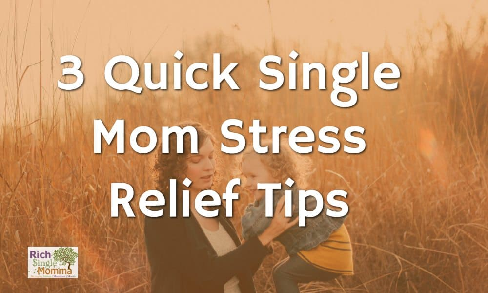 3 Quick Single Mom Stress Relief Tips   Rich Single Momma