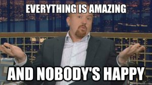 louis-ck-meme-everything-is-amzaing-and-nobody's-happy--vocabulario-en-inglés-take-for-granted