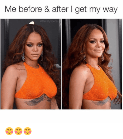rihanna meme before and after she gets her way