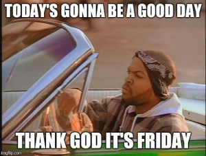 meme of ice cube with text that reads: today's gonna be a good day. thank god it's friday.