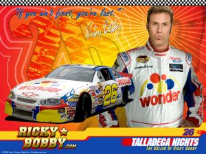 ricky bobby: if u ain't first you're last