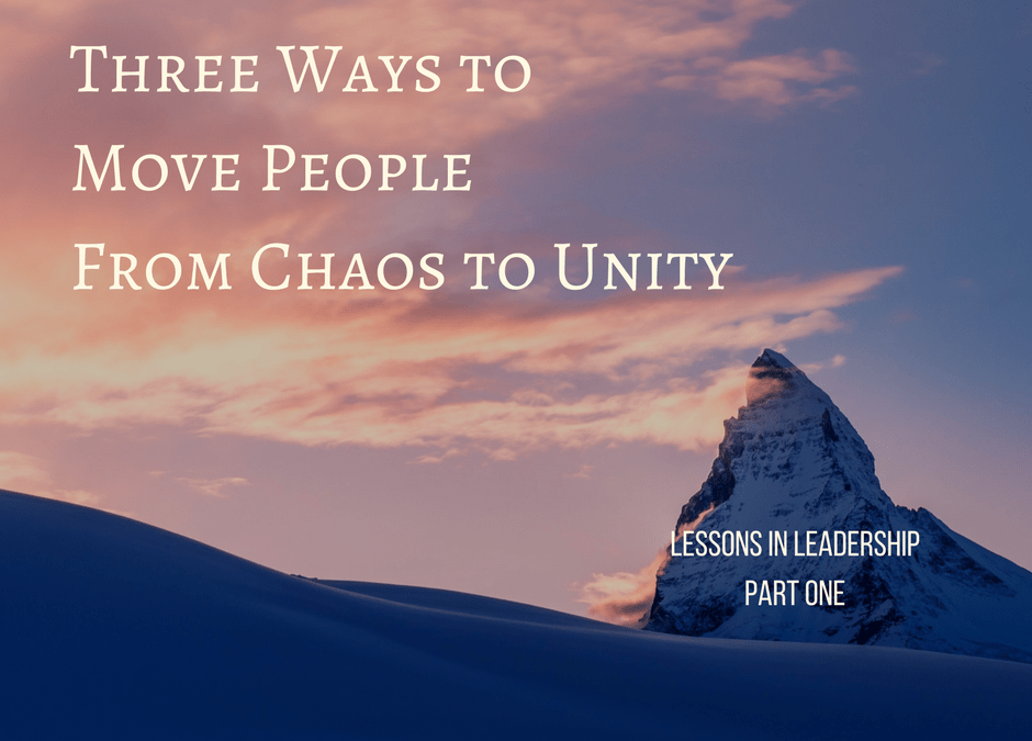 3 Ways to Move People from Chaos to Unity: Leadership Series, Part 1
