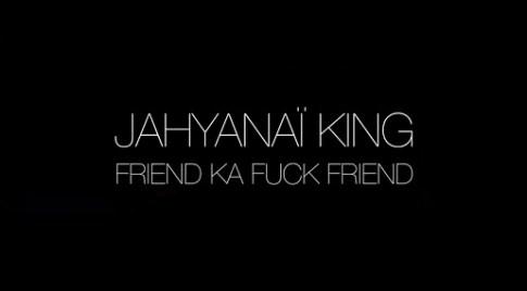 JahyanaiKingFriendKaFuckFriend