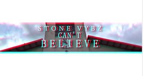 StoneVybzCantBelieve