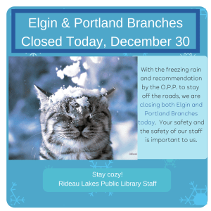 Elgin and Portland branches closed today, December 30th, due to freezing rain.